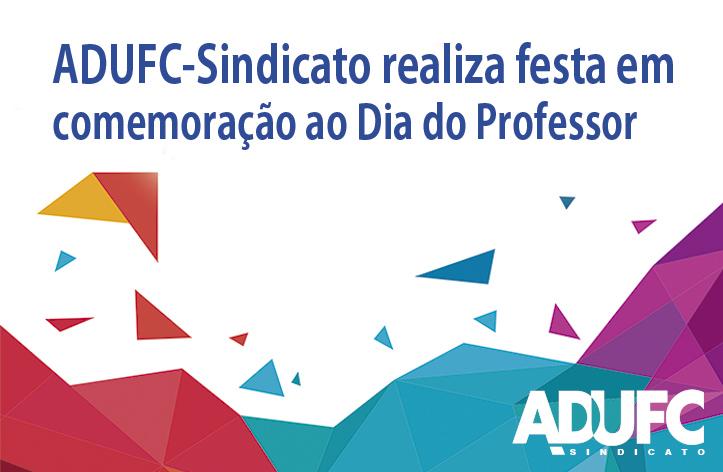 ADUFC-Sindicato realiza festa em comemoração ao Dia do Professor